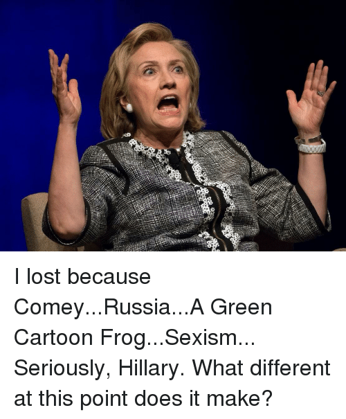 i-lost-because-comey-russia-a-green-cartoon-frog-sexism-seriously-hillary-what-19868363