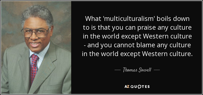 quote-what-multiculturalism-boils-down-to-is-that-you-can-praise-any-culture-in-the-world-thomas-sowell-27-84-97